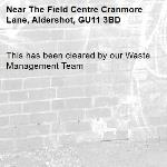 This has been cleared by our Waste Management Team -The Field Centre Cranmore Lane, Aldershot, GU11 3BD