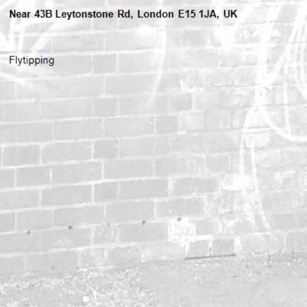 Flytipping -43B Leytonstone Rd, London E15 1JA, UK