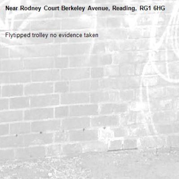 Flytipped trolley no evidence taken -Rodney Court Berkeley Avenue, Reading, RG1 6HG