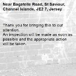 Thank you for bringing this to our attention.  An inspection will be made as soon as possible and the appropriate action will be taken.-Bagatelle Road, St Saviour, Channel Islands, JE2 7, Jersey