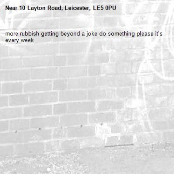 more rubbish getting beyond a joke do something please it's every week-10 Layton Road, Leicester, LE5 0PU