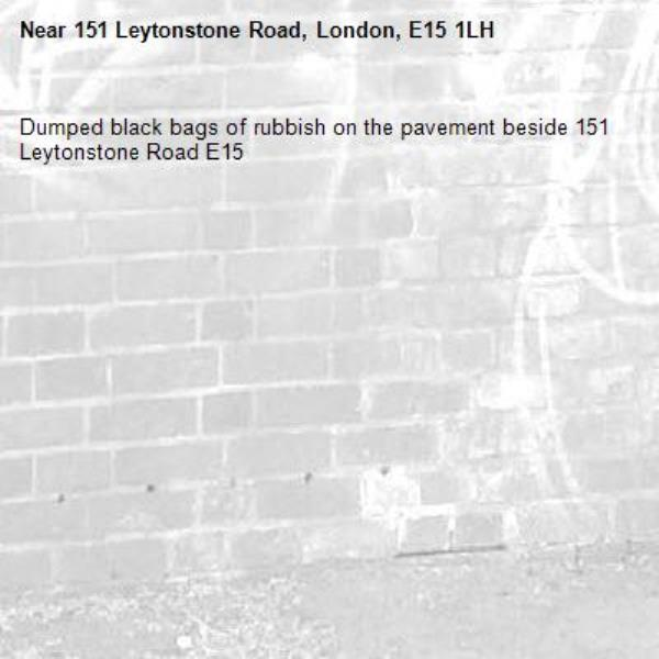 Dumped black bags of rubbish on the pavement beside 151 Leytonstone Road E15-151 Leytonstone Road, London, E15 1LH