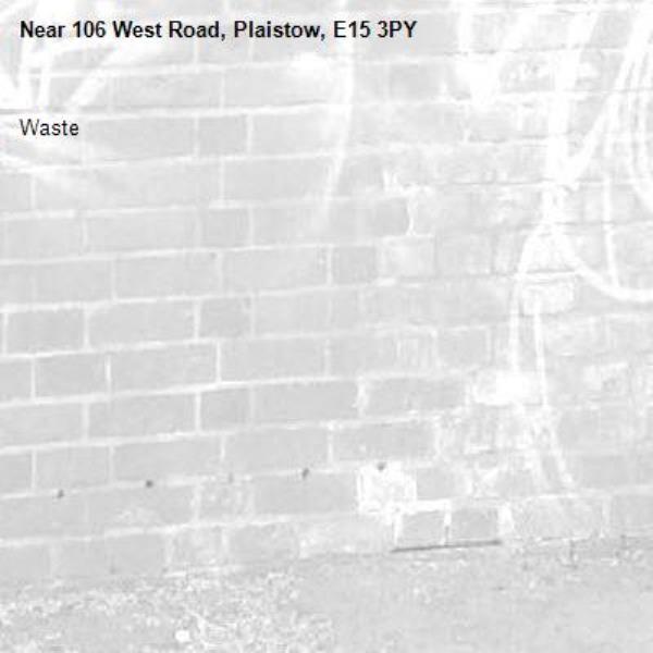 Waste-106 West Road, Plaistow, E15 3PY
