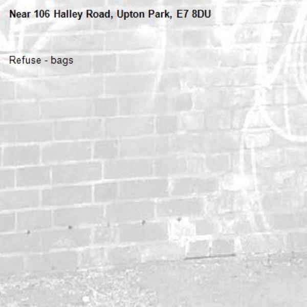 Refuse - bags-106 Halley Road, Upton Park, E7 8DU