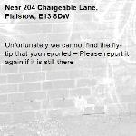 Unfortunately we cannot find the fly-tip that you reported – Please report it again if it is still there-204 Chargeable Lane, Plaistow, E13 8DW