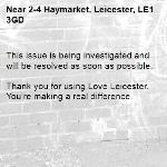 This issue is being investigated and will be resolved as soon as possible.  Thank you for using Love Leicester. You're making a real difference.-2-4 Haymarket, Leicester, LE1 3GD