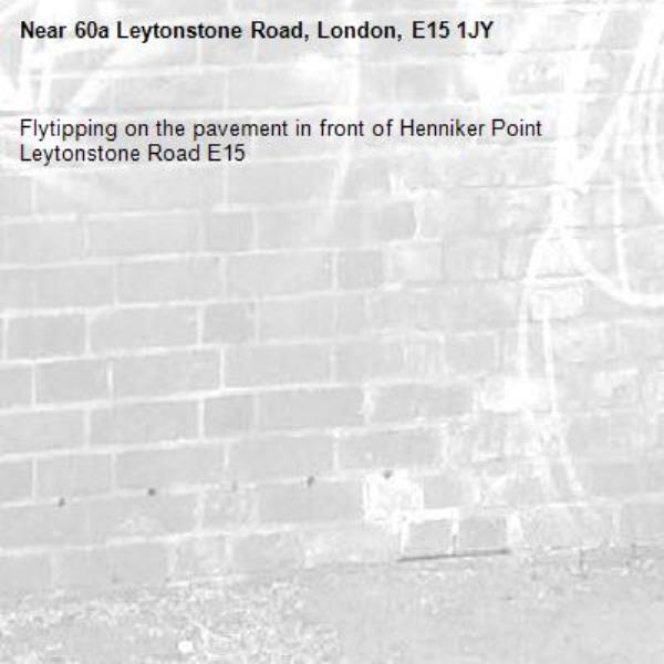 Flytipping on the pavement in front of Henniker Point Leytonstone Road E15-60a Leytonstone Road, London, E15 1JY