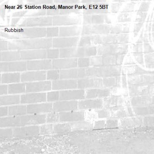 Rubbish -26 Station Road, Manor Park, E12 5BT