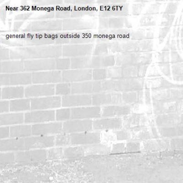 general fly tip bags outside 350 monega road-362 Monega Road, London, E12 6TY