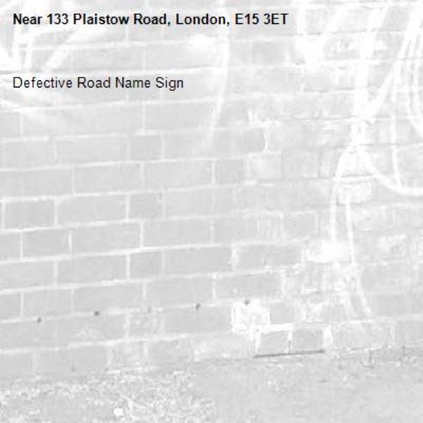 Defective Road Name Sign-133 Plaistow Road, London, E15 3ET