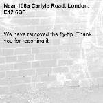 We have removed the fly-tip. Thank you for reporting it.-106a Carlyle Road, London, E12 6BP