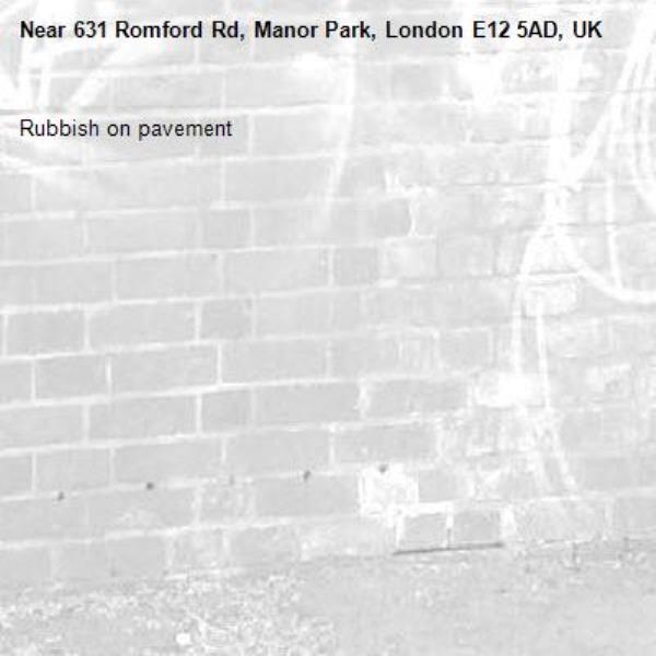 Rubbish on pavement -631 Romford Rd, Manor Park, London E12 5AD, UK