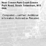 Completed - Justified : Additional information: Actioned as Required -Craven Park Court Craven Park Road, South Tottenham, N15 6AA