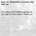 It's outside 306 Welford road as you can see from the picture. Thank you.-347 Welford Rd, Leicester LE2 6BJ, UK