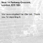 We have emptied the litter bin. Thank you for reporting it.-14 Parkway Crescent, London, E15 1EH