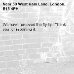 We have removed the fly-tip. Thank you for reporting it.-59 West Ham Lane, London, E15 4PH