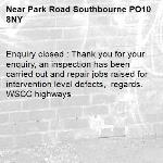 Enquiry closed : Thank you for your enquiry, an inspection has been carried out and repair jobs raised for intervention level defects,  regards.  WSCC highways-Park Road Southbourne PO10 8NY
