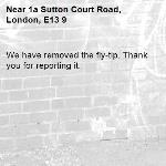We have removed the fly-tip. Thank you for reporting it.-1a Sutton Court Road, London, E13 9
