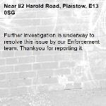 Further investigation is underway to resolve this issue by our Enforcement team. Thankyou for reporting it.-82 Harold Road, Plaistow, E13 0SG