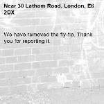 We have removed the fly-tip. Thank you for reporting it.-30 Lathom Road, London, E6 2DX