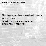 This issue has been resolved thanks to your reports. Together, we're making a real difference. Thank you. -14 sutton road