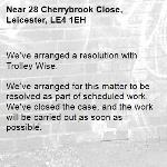 We've arranged a resolution with Trolley Wise.  We've arranged for this matter to be resolved as part of scheduled work. We've closed the case, and the work will be carried out as soon as possible.  Thank you for using Love Leicester. -28 Cherrybrook Close, Leicester, LE4 1EH