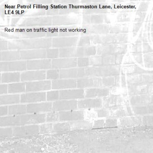 Red man on traffic light not working-Petrol Filling Station Thurmaston Lane, Leicester, LE4 9LP