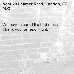 We have cleared the bird mess. Thank you for reporting it.-20 Latimer Road, London, E7 0LQ