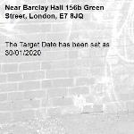 The Target Date has been set as 30/01/2020-Barclay Hall 156b Green Street, London, E7 8JQ