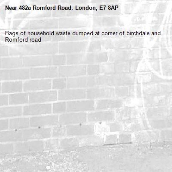 Bags of household waste dumped at corner of birchdale and Romford road-482a Romford Road, London, E7 8AP