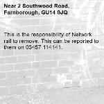 This is the responsibility of Network rail to remove. This can be reported to them on 03457 114141.-2 Southwood Road, Farnborough, GU14 0JQ