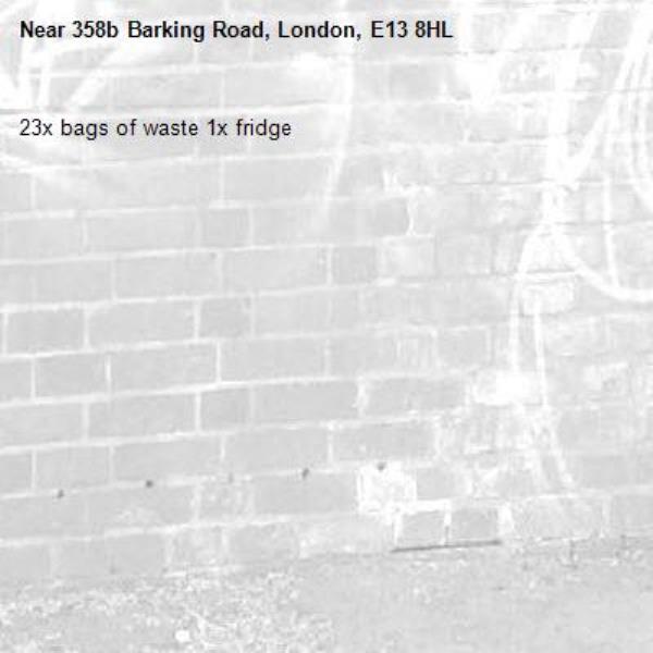 23x bags of waste 1x fridge-358b Barking Road, London, E13 8HL
