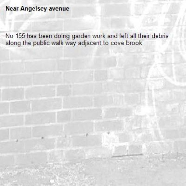 No 155 has been doing garden work and left all their debris along the public walk way adjacent to cove brook-Angelsey avenue