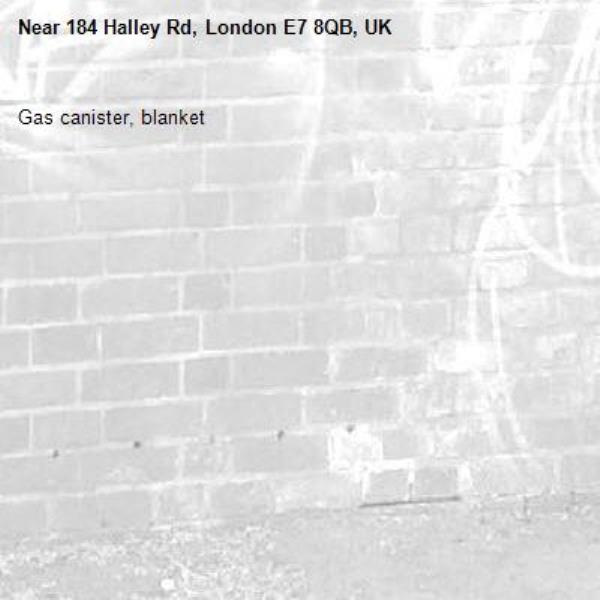 Gas canister, blanket -184 Halley Rd, London E7 8QB, UK