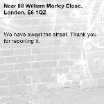 We have swept the street. Thank you for reporting it.-88 William Morley Close, London, E6 1QZ