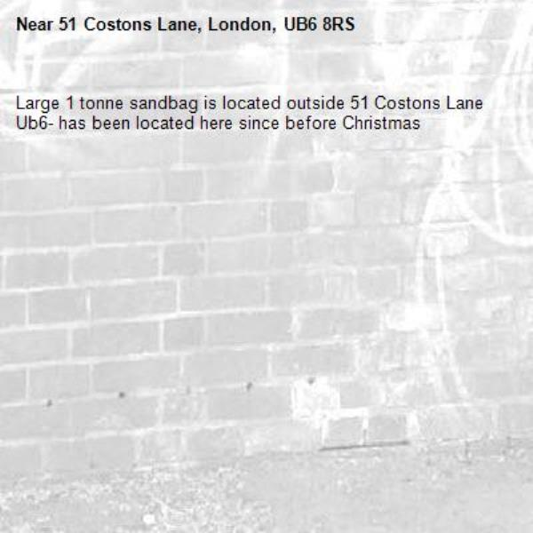 Large 1 tonne sandbag is located outside 51 Costons Lane Ub6- has been located here since before Christmas -51 Costons Lane, London, UB6 8RS