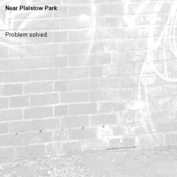 Problem solved.-Plaistow Park