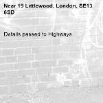 Details passed to Highways-19 Littlewood, London, SE13 6SD