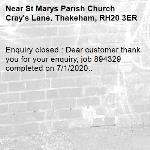 Enquiry closed : Dear customer thank you for your enquiry, job 894329 completed on 7/1/2020..-St Marys Parish Church Cray's Lane, Thakeham, RH20 3ER