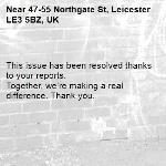 This issue has been resolved thanks to your reports. Together, we're making a real difference. Thank you.   -47-55 Northgate St, Leicester LE3 5BZ, UK
