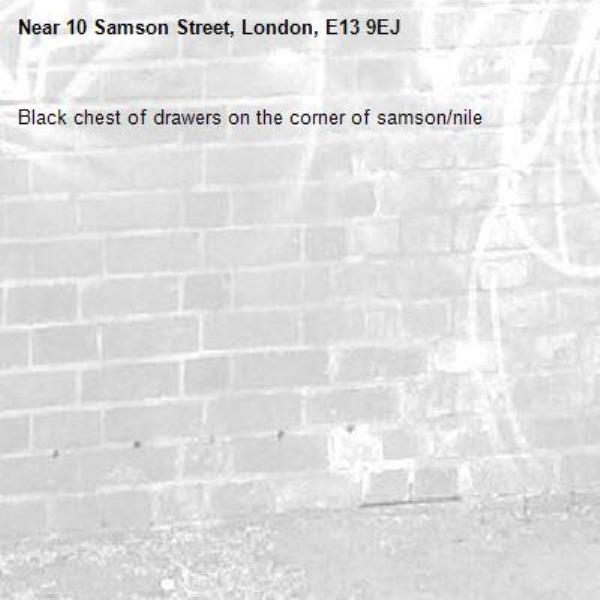 Black chest of drawers on the corner of samson/nile-10 Samson Street, London, E13 9EJ