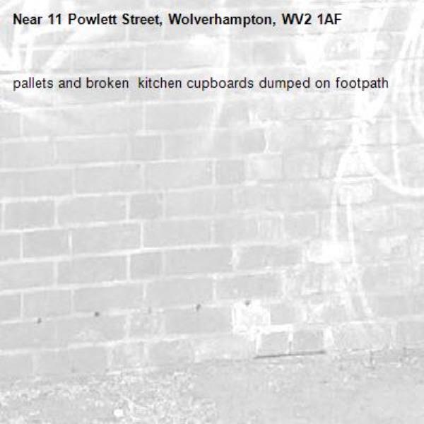 pallets and broken  kitchen cupboards dumped on footpath -11 Powlett Street, Wolverhampton, WV2 1AF