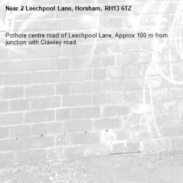 Pothole centre road of Leechpool Lane, Approx 100 m from junction with Crawley road.-2 Leechpool Lane, Horsham, RH13 6TZ
