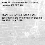 Thank you for your report, I can confirm that the fly tip was cleared on the 10th June 2019. -161 Daubeney Rd, Clapton, London E5 0EP, UK