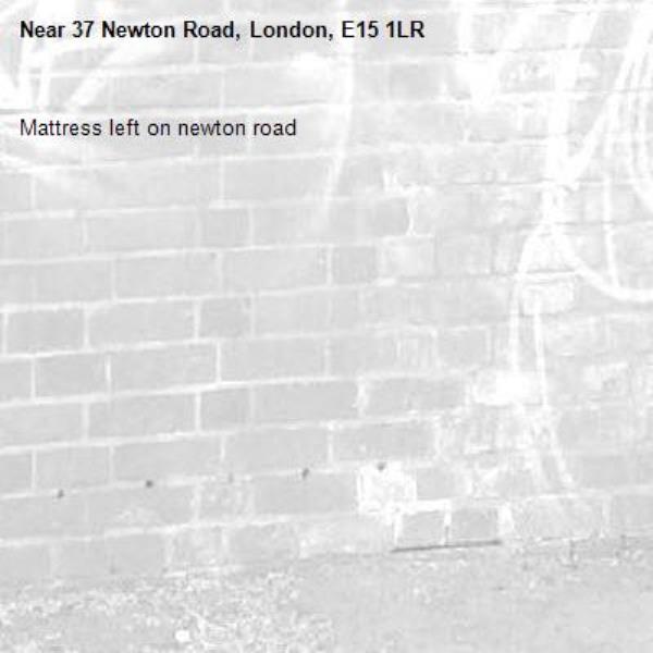 Mattress left on newton road -37 Newton Road, London, E15 1LR
