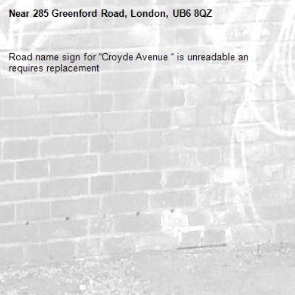 "Road name sign for ""Croyde Avenue "" is unreadable an requires replacement -285 Greenford Road, London, UB6 8QZ"