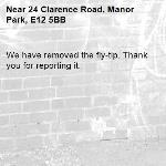 We have removed the fly-tip. Thank you for reporting it.-24 Clarence Road, Manor Park, E12 5BB
