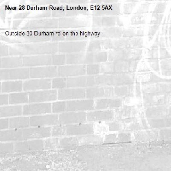 Outside 30 Durham rd on the highway -28 Durham Road, London, E12 5AX