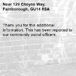 Thank you for this additional information. This has been reported to our community patrol officers. -129 Cheyne Way, Farnborough, GU14 8SA