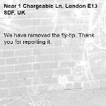 We have removed the fly-tip. Thank you for reporting it.-1 Chargeable Ln, London E13 8DF, UK